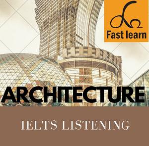 Chủ đề kiến trúc trong IELTS listening