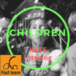 Chủ đề trẻ em trong IELTS listening